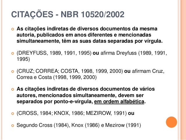 CITAÇÕES - NBR 10520/2002  As citações indiretas de diversos documentos da mesma autoria, publicados em anos diferentes e...