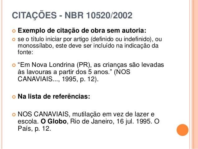 CITAÇÕES - NBR 10520/2002  Exemplo de citação de obra sem autoria:  se o título iniciar por artigo (definido ou indefini...