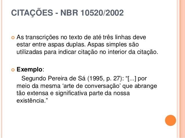 CITAÇÕES - NBR 10520/2002  As transcrições no texto de até três linhas deve estar entre aspas duplas. Aspas simples são u...