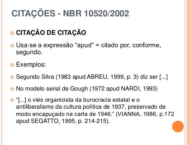 """CITAÇÕES - NBR 10520/2002  CITAÇÃO DE CITAÇÃO  Usa-se a expressão """"apud"""" = citado por, conforme, segundo.  Exemplos:  ..."""