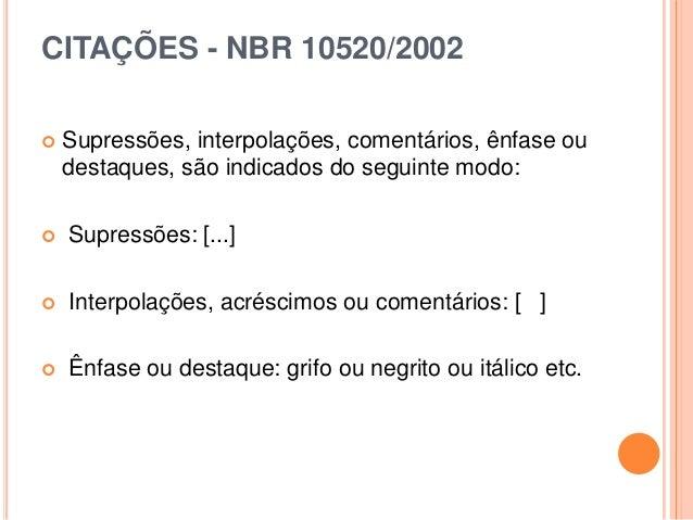 CITAÇÕES - NBR 10520/2002  Supressões, interpolações, comentários, ênfase ou destaques, são indicados do seguinte modo: ...