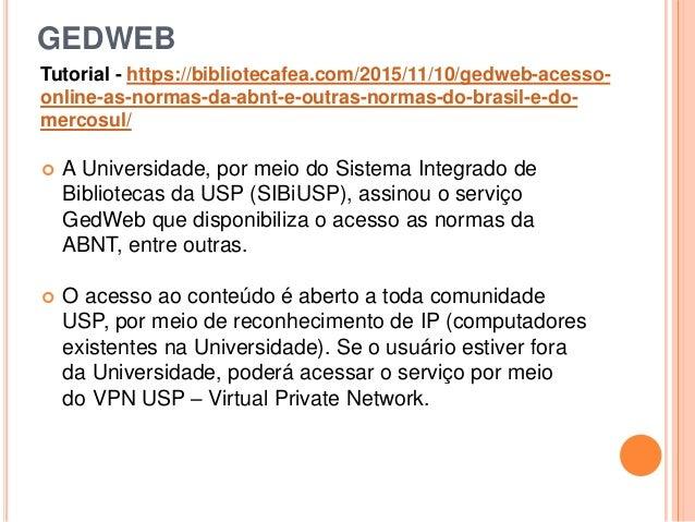 GEDWEB  A Universidade, por meio do Sistema Integrado de Bibliotecas da USP (SIBiUSP), assinou o serviço GedWeb que dispo...