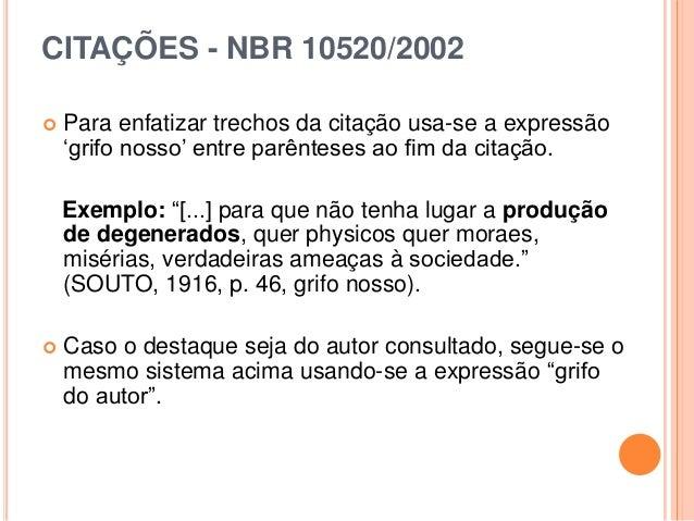 CITAÇÕES - NBR 10520/2002  Para enfatizar trechos da citação usa-se a expressão 'grifo nosso' entre parênteses ao fim da ...