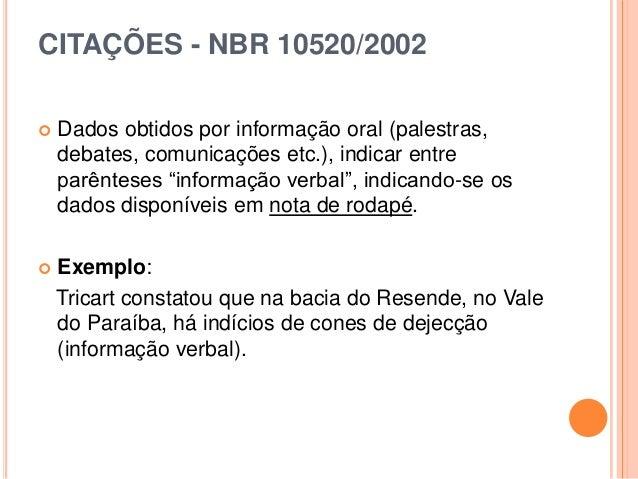 CITAÇÕES - NBR 10520/2002  Dados obtidos por informação oral (palestras, debates, comunicações etc.), indicar entre parên...