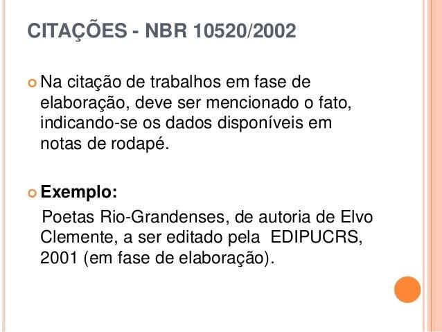 CITAÇÕES - NBR 10520/2002  Na citação de trabalhos em fase de elaboração, deve ser mencionado o fato, indicando-se os dad...