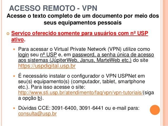 ACESSO REMOTO - VPN Acesse o texto completo de um documento por meio dos seus equipamentos pessoais  Serviço oferecido so...