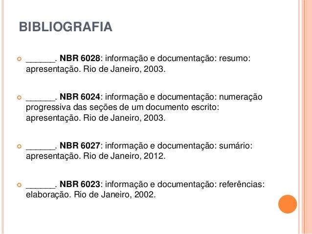 BIBLIOGRAFIA  ______. NBR 6028: informação e documentação: resumo: apresentação. Rio de Janeiro, 2003.  ______. NBR 6024...