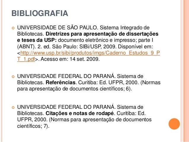 BIBLIOGRAFIA  UNIVERSIDADE DE SÃO PAULO. Sistema Integrado de Bibliotecas. Diretrizes para apresentação de dissertações e...