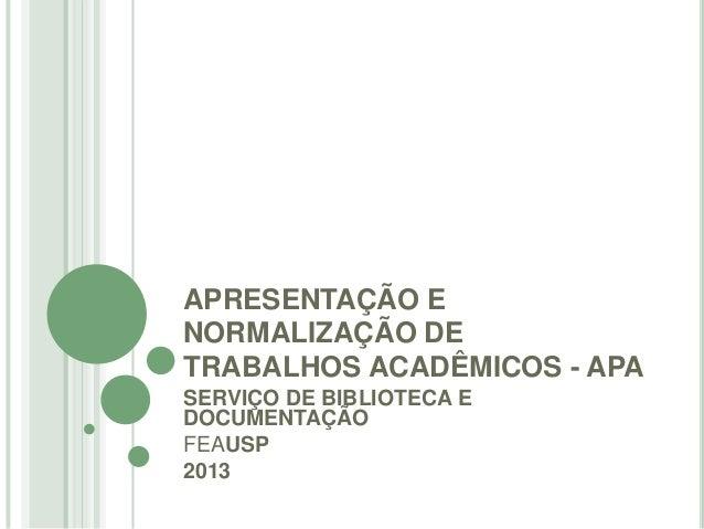 APRESENTAÇÃO E NORMALIZAÇÃO DE TRABALHOS ACADÊMICOS - APA SERVIÇO DE BIBLIOTECA E DOCUMENTAÇÃO FEAUSP 2013