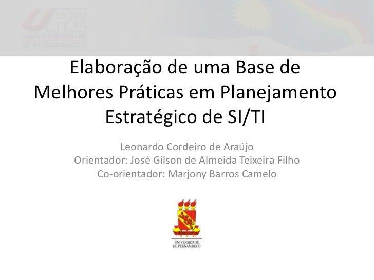 Elaboração de uma Base de Melhores Práticas em Planejamento Estratégico de SI/TI<br />Leonardo Cordeiro de Araújo<br />Ori...