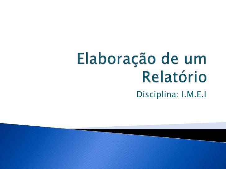 Elaboração de um Relatório<br />Disciplina: I.M.E.I<br />