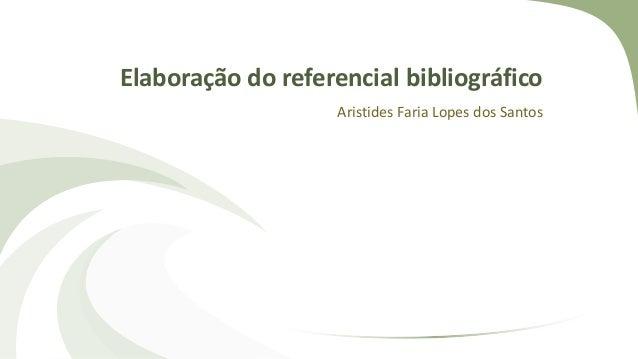 Elaboração do referencial bibliográfico Aristides Faria Lopes dos Santos