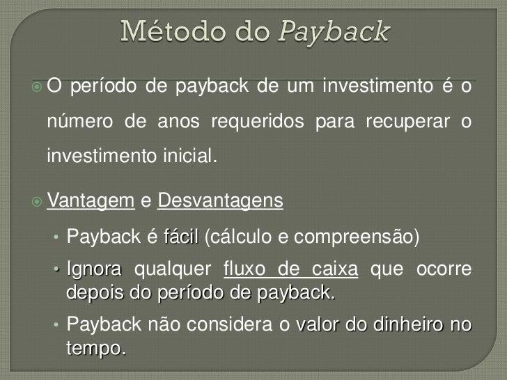 O   período de payback de um investimento é o número de anos requeridos para recuperar o investimento inicial. Vantagem ...