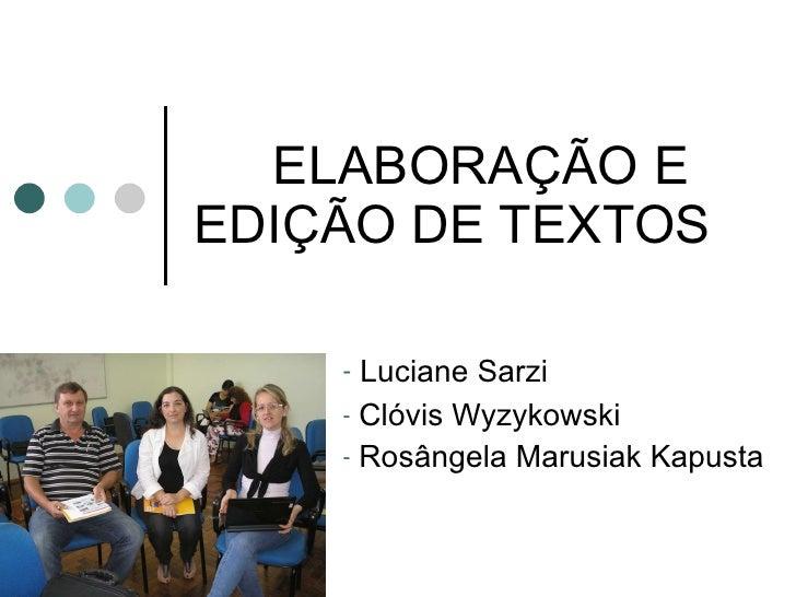 ELABORAÇÃO E EDIÇÃO DE TEXTOS <ul><li>Luciane Sarzi </li></ul><ul><li>Clóvis Wyzykowski </li></ul><ul><li>Rosângela Marusi...
