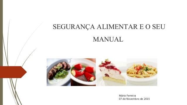 SEGURANÇA ALIMENTAR E O SEU MANUAL Mário Ferreira 07 de Novembro de 2015