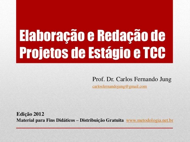 Elaboração e Redação de Projetos de Estágio e TCC                                    Prof. Dr. Carlos Fernando Jung       ...