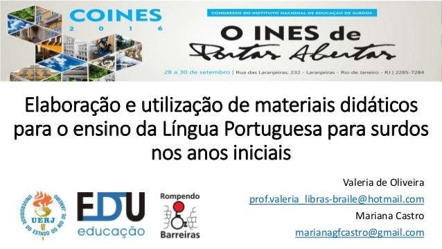 Elaboração e utilização de materiais didáticos para o ensino da Língua Portuguesa para surdos nos anos iniciais Valeria de...