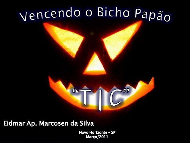 Eidmar Ap. Marcosen da Silva Novo Horizonte – SP Março/2011