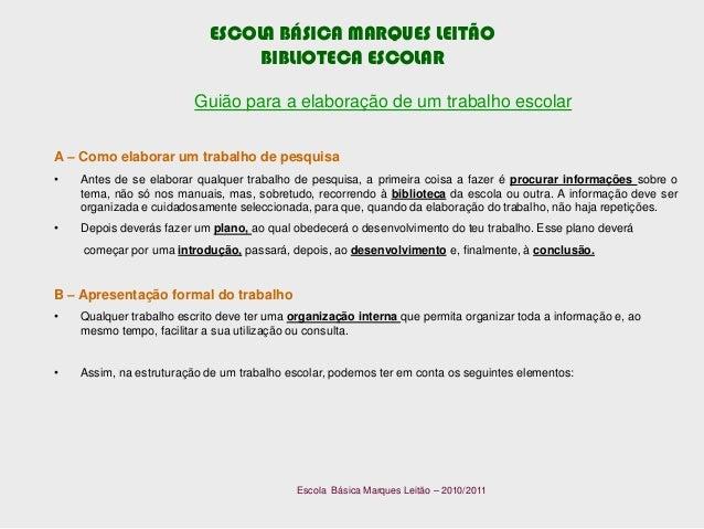 ESCOLA BÁSICA MARQUES LEITÃO BIBLIOTECA ESCOLAR Guião para a elaboração de um trabalho escolar Escola Básica Marques Leitã...