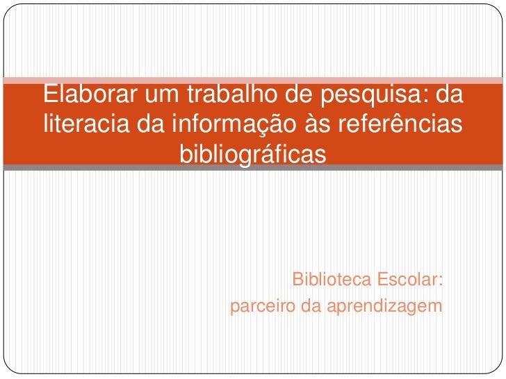 Elaborar um trabalho de pesquisa: daliteracia da informação às referências              bibliográficas                    ...