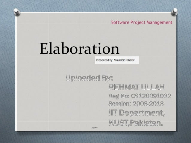 Software Project ManagementElaboration       uploaded by :       REHMAT ULLAH