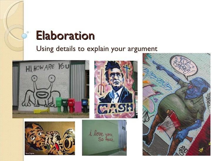 ElaborationUsing details to explain your argument
