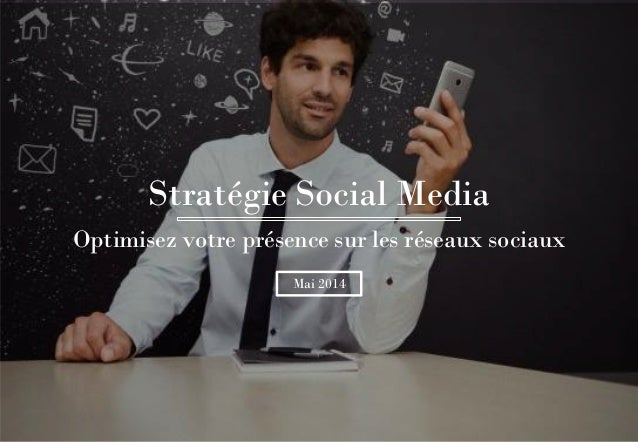 Stratégie Social Media Mai 2014 Optimisez votre présence sur les réseaux sociaux