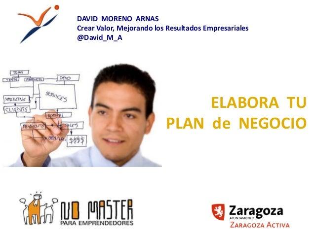 DAVID MORENO ARNASCrear Valor, Mejorando los Resultados Empresariales@David_M_A                               ELABORA TU  ...