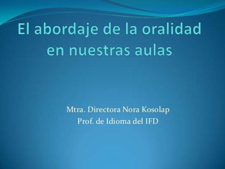 Mtra. Directora Nora Kosolap  Prof. de Idioma del IFD