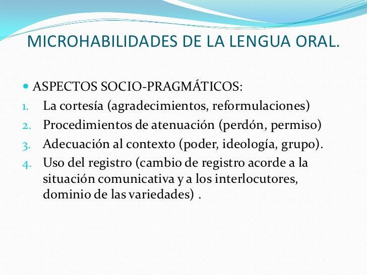 MICROHABILIDADES DE LA LENGUA ORAL. ASPECTOS SOCIO-PRAGMÁTICOS:1. La cortesía (agradecimientos, reformulaciones)2. Proced...