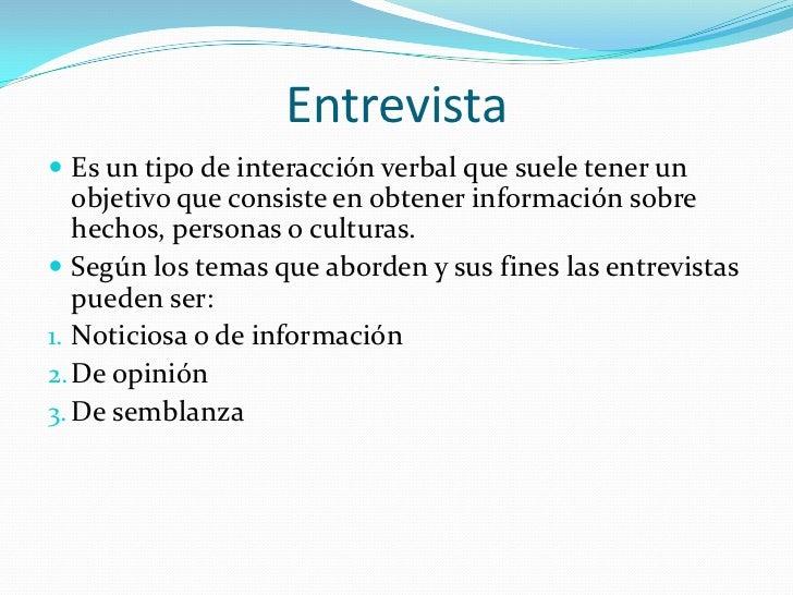 Entrevista Es un tipo de interacción verbal que suele tener un   objetivo que consiste en obtener información sobre   hec...