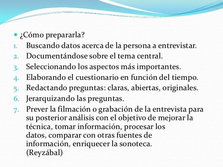  ¿Cómo prepararla?1. Buscando datos acerca de la persona a entrevistar.2. Documentándose sobre el tema central.3. Selecci...
