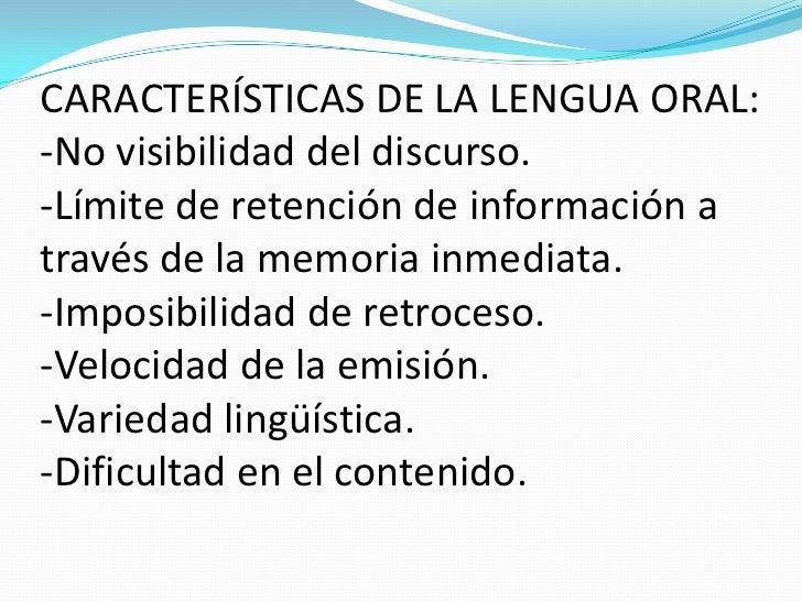 CARACTERÍSTICAS DE LA LENGUA ORAL:-No visibilidad del discurso.-Límite de retención de información através de la memoria i...