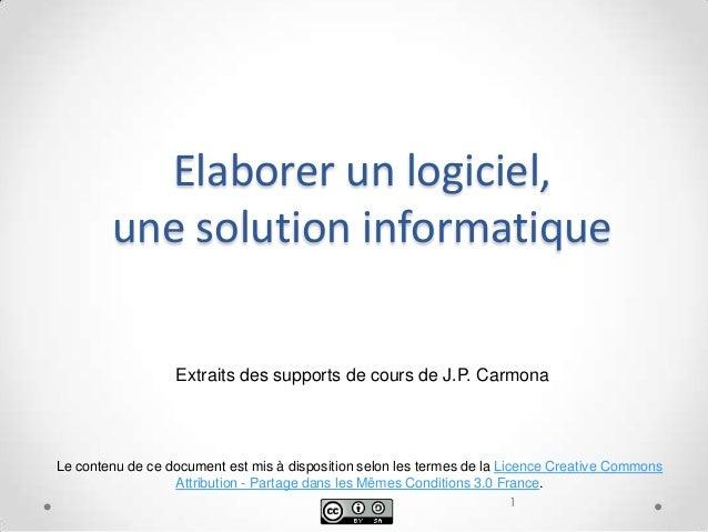 Elaborer un logiciel,        une solution informatique                  Extraits des supports de cours de J.P. CarmonaLe c...
