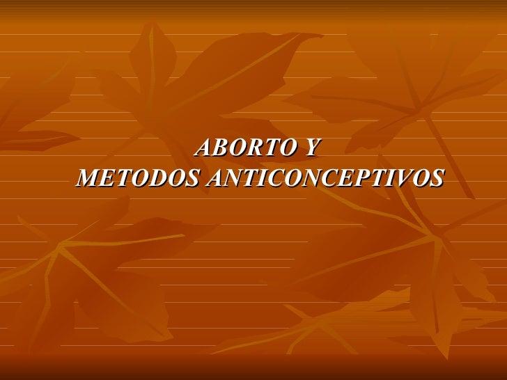 ABORTO Y METODOS ANTICONCEPTIVOS