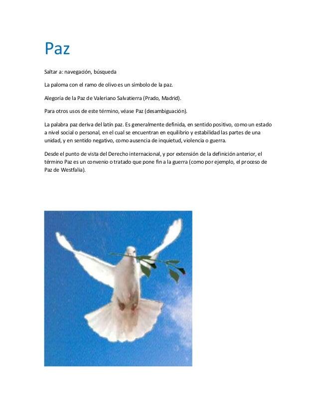 PazSaltar a: navegación, búsquedaLa paloma con el ramo de olivo es un símbolo de la paz.Alegoría de la Paz de Valeriano Sa...