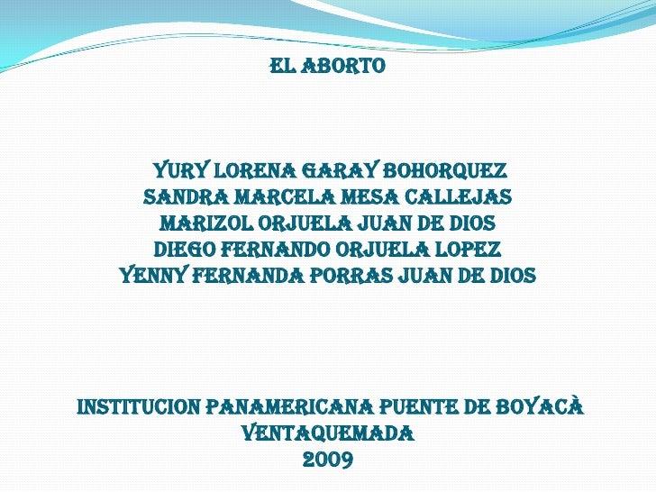 EL ABORTO YURY LORENA GARAY BOHORQUEZSANDRA MARCELA MESA CALLEJASMARIZOL ORJUELA JUAN DE DIOSDIEGO FERNANDO ORJUELA LOPEZY...