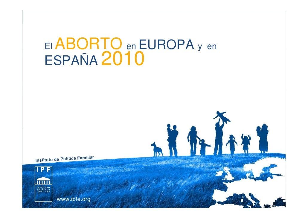 El    ABORTO en EUROPA y        en     ESPAÑA 2010                            a Familiar Instituto de Polític             ...