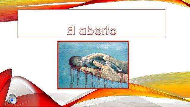 ¿QUÉ ES EL ABORTO? • Expulsión del feto, natural o provocada, cuando tiene o no la posibilidad de sobrevivir.