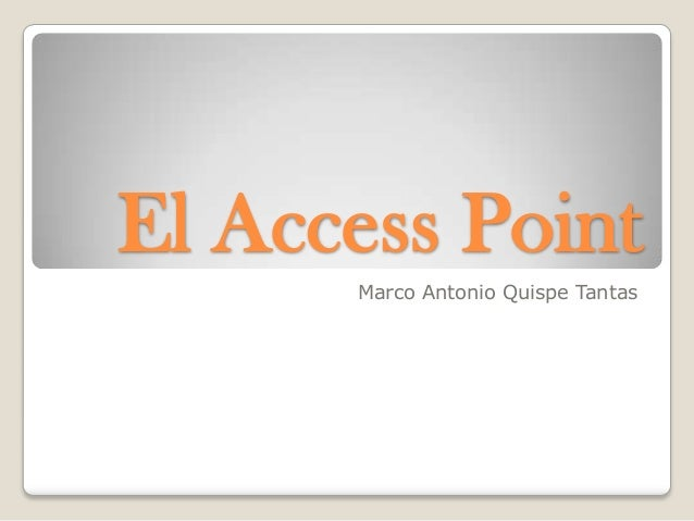 El Access Point Marco Antonio Quispe Tantas