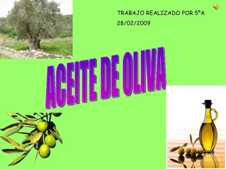 ACEITE DE OLIVA TRABAJO REALIZADO POR 5ºA 28/02/2009