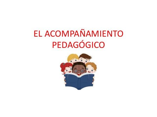 EL ACOMPAÑAMIENTO PEDAGÓGICO