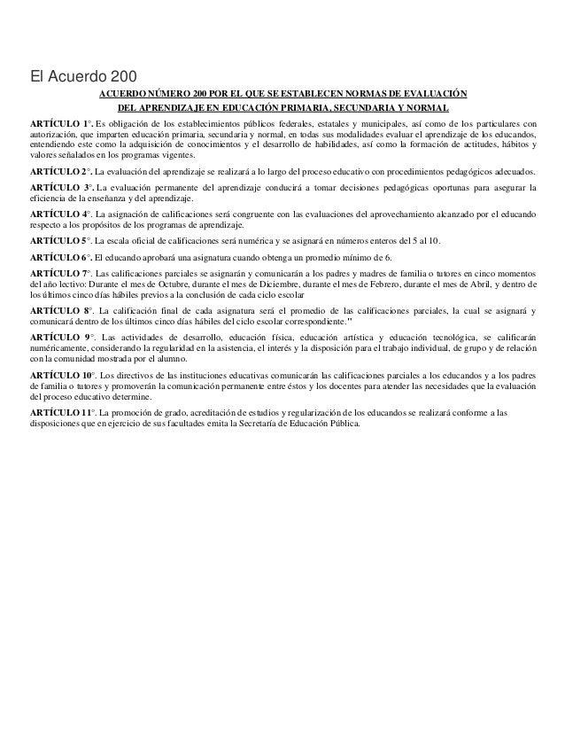 El Acuerdo 200 ACUERDO NÚMERO 200 POR EL QUE SE ESTABLECEN NORMAS DE EVALUACIÓN DEL APRENDIZAJE EN EDUCACIÓN PRIMARIA, SEC...