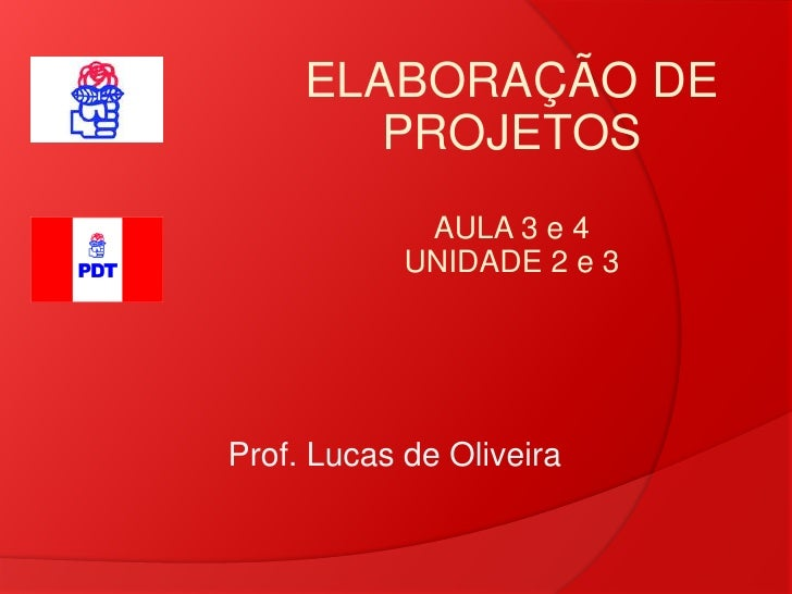 ELABORAÇÃO DE         PROJETOS              AULA 3 e 4             UNIDADE 2 e 3     Prof. Lucas de Oliveira