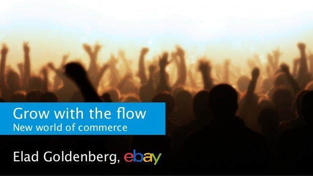 Grow with the flow New world of commerce Elad Goldenberg,