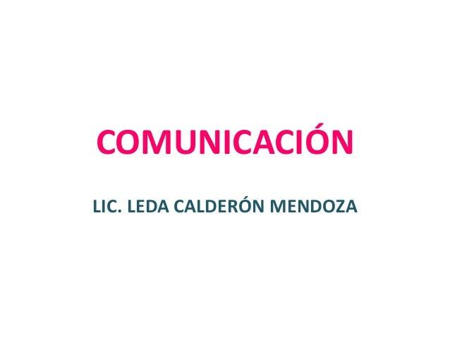 COMUNICACIÓNLIC. LEDA CALDERÓN MENDOZA