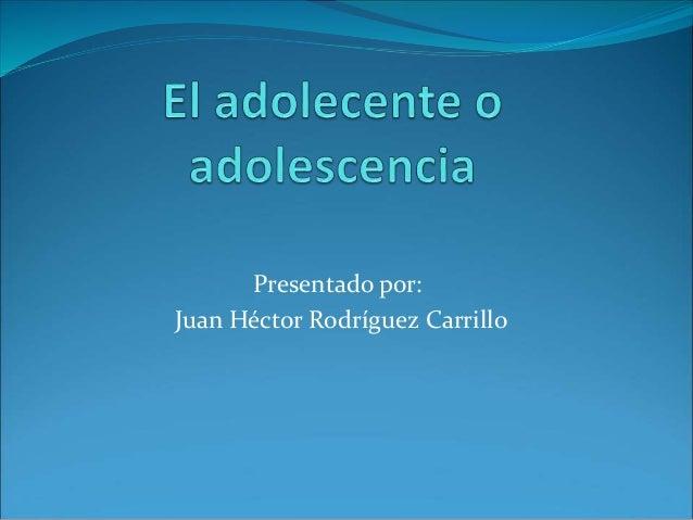 Presentado por:  Juan Héctor Rodríguez Carrillo