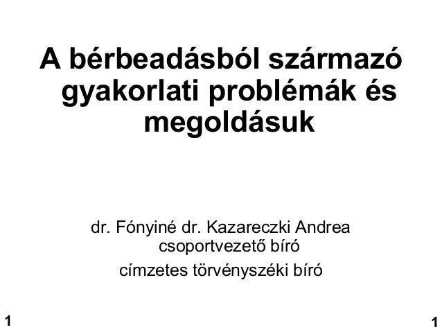 A bérbeadásból származó gyakorlati problémák és megoldásuk dr. Fónyiné dr. Kazareczki Andrea csoportvezető bíró címzetes t...