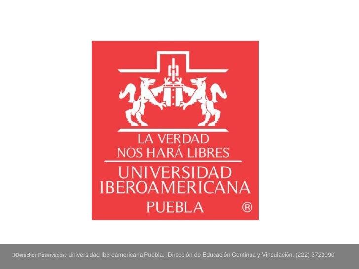 ®Derechos Reservados.   Universidad Iberoamericana Puebla. Dirección de Educación Continua y Vinculación. (222) 3723090