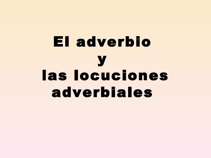 El adverbio  y  las locuciones adverbiales